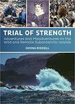 Win a Copy of Trial of Strength: Adventures and Misadventures on The Wild and Remote Subantarctic Islands from Grownups