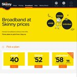 Skinny Unlimited UFB, VDSL & ADSL $68 Per Month (No Contract) or $73 Per Month (24 Month Contract) - 40GB of Mobile BB for $40