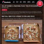 40% off Gourmet or Traditional Pizzas (Delivery or Pick up) @ Domino's
