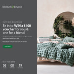 Win a $100 Voucher for Both You & A Friend Every 24 hours with Bed Bath & Beyond